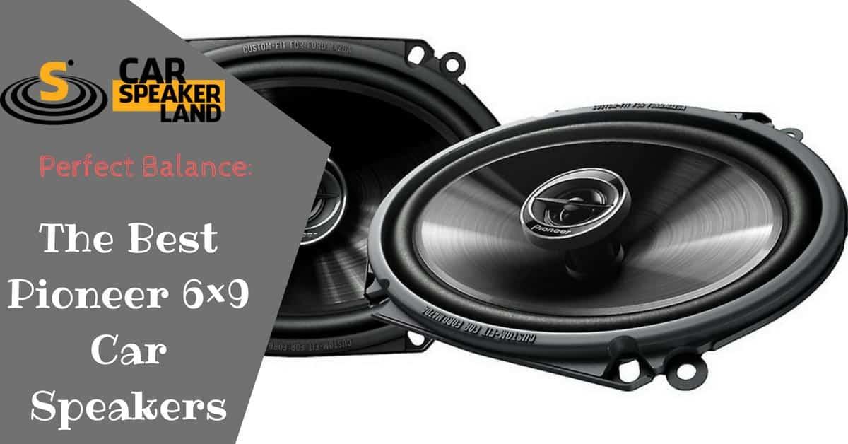 best pioneer 6x9 car speakers