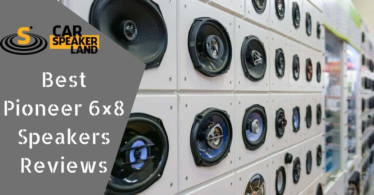 Best_Pioneer_6x8_Speakers_Reviews