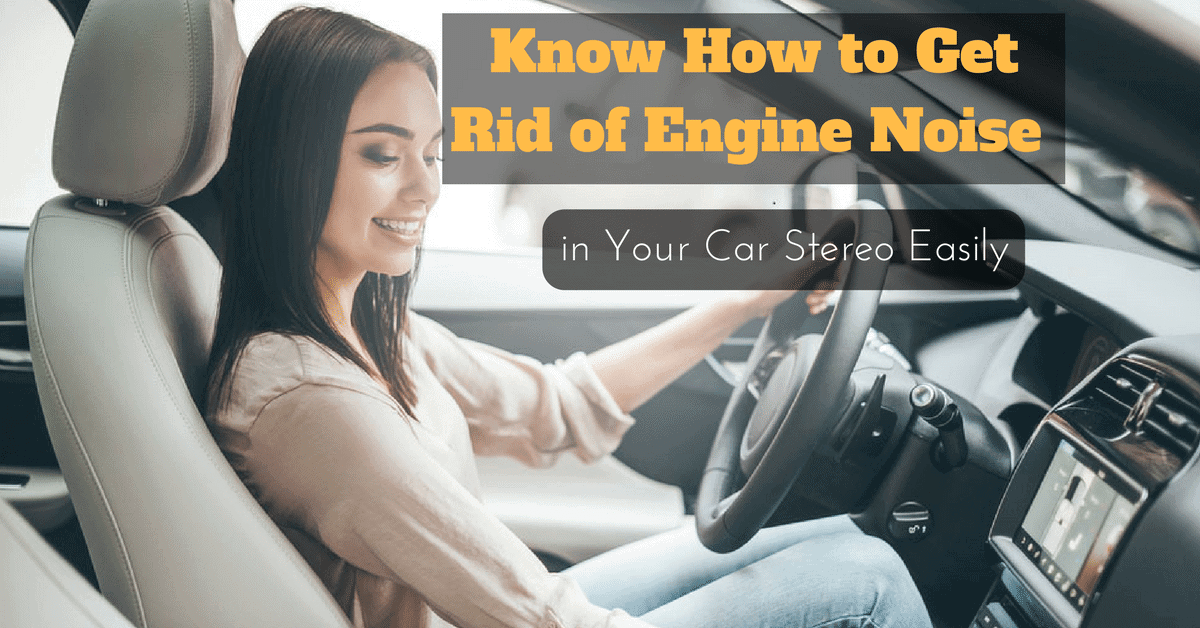 Know How to Get Rid of Engine Noise